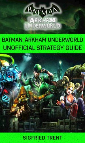Batman Arkham Underworld Unofficial Strategy Guide
