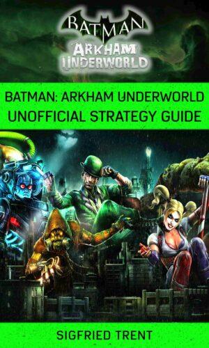 Batman Arkham Underworld Unofficial Strategy Guide